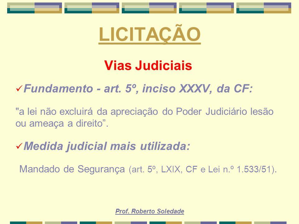 Prof. Roberto Soledade LICITAÇÃO Vias Judiciais Fundamento - art. 5º, inciso XXXV, da CF: