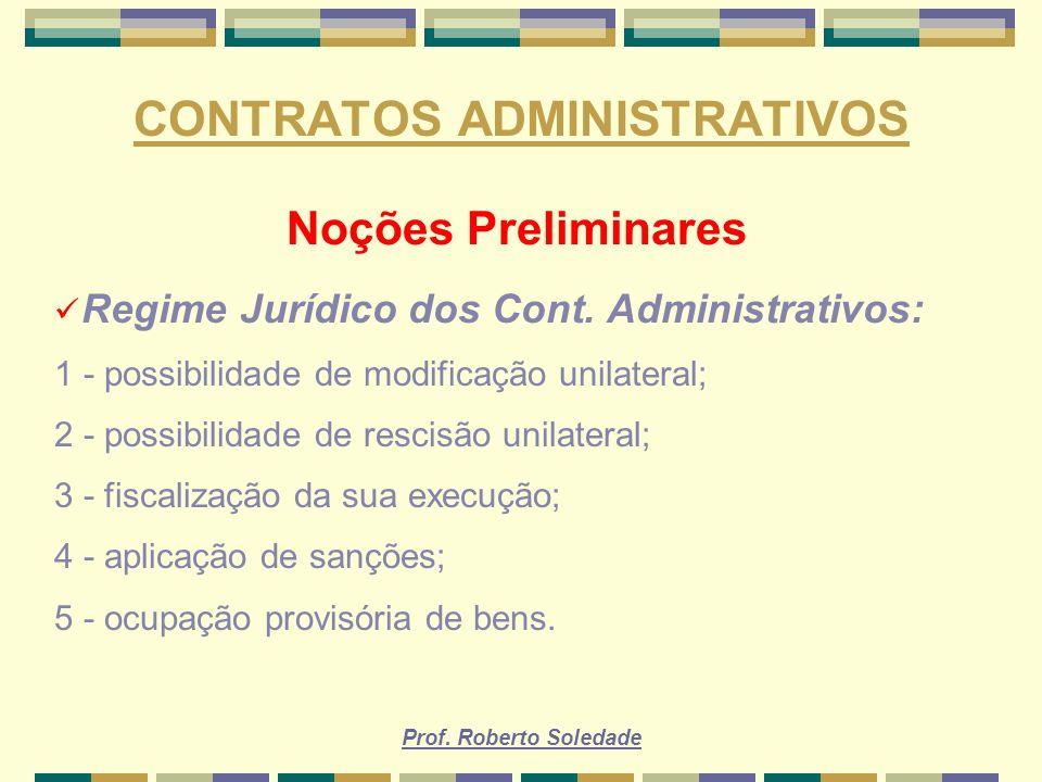 Prof. Roberto Soledade CONTRATOS ADMINISTRATIVOS Noções Preliminares Regime Jurídico dos Cont. Administrativos: 1 - possibilidade de modificação unila