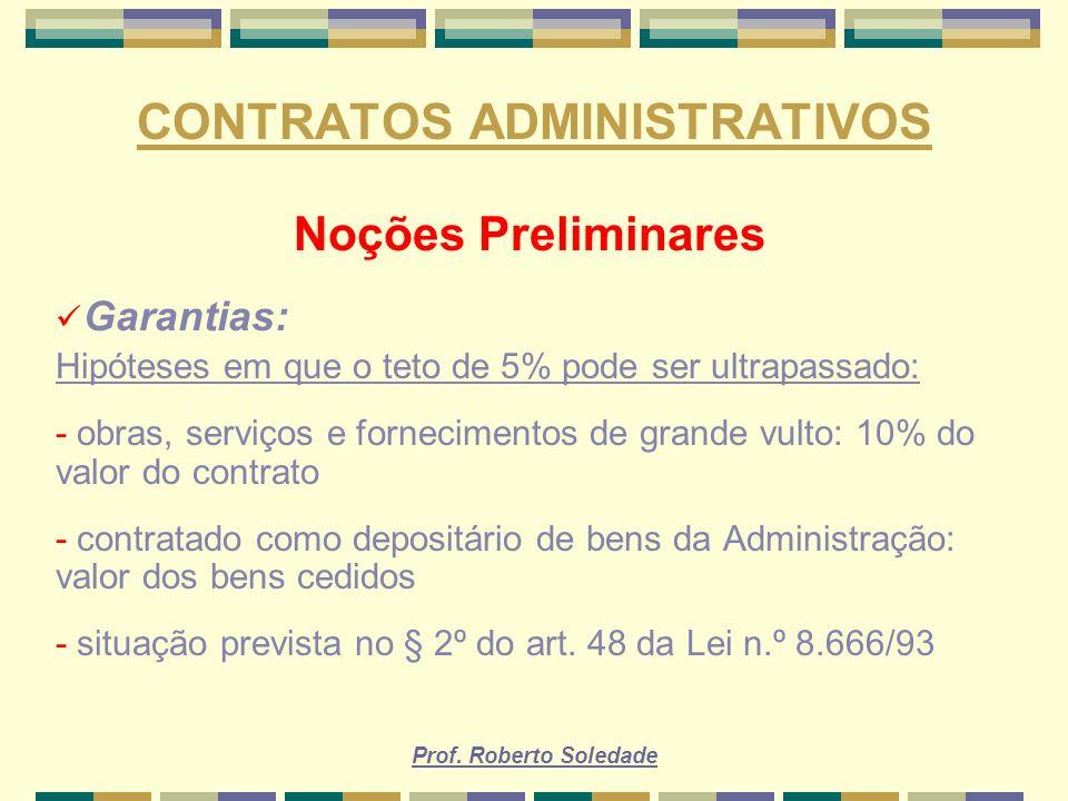 Prof. Roberto Soledade CONTRATOS ADMINISTRATIVOS Noções Preliminares Garantias: Hipóteses em que o teto de 5% pode ser ultrapassado: - obras, serviços