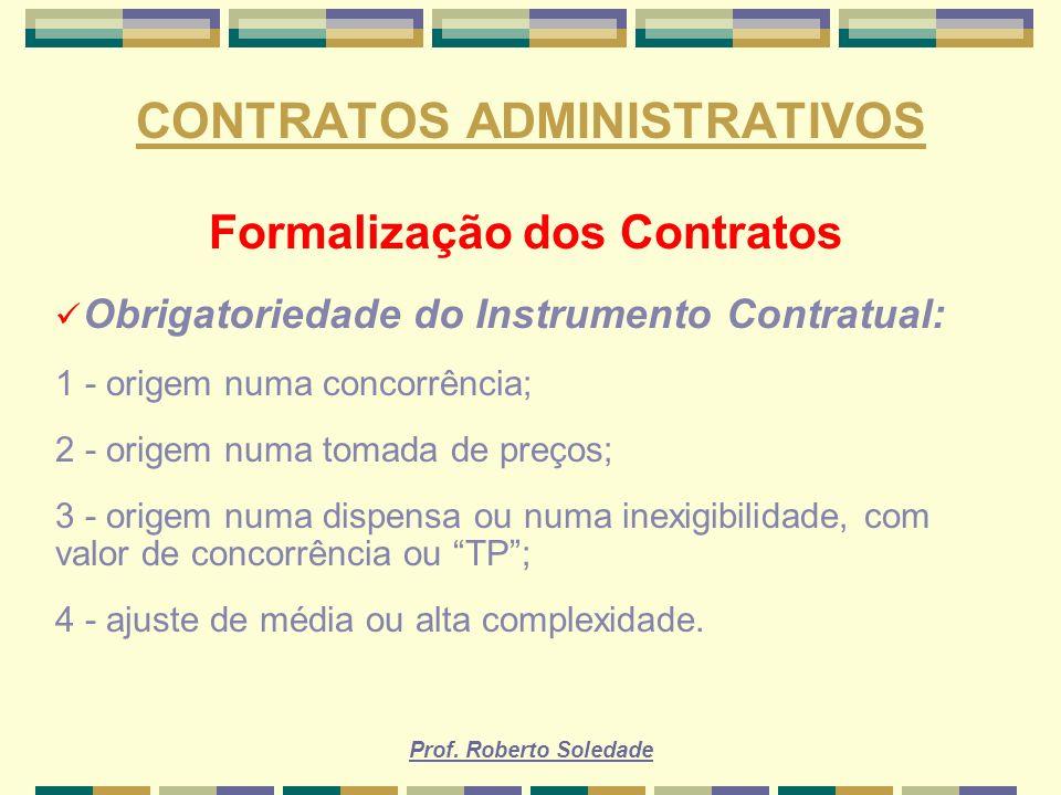 Prof. Roberto Soledade CONTRATOS ADMINISTRATIVOS Formalização dos Contratos Obrigatoriedade do Instrumento Contratual: 1 - origem numa concorrência; 2
