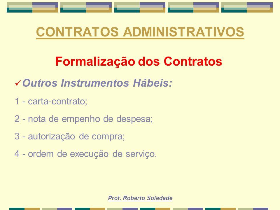 Prof. Roberto Soledade CONTRATOS ADMINISTRATIVOS Formalização dos Contratos Outros Instrumentos Hábeis: 1 - carta-contrato; 2 - nota de empenho de des