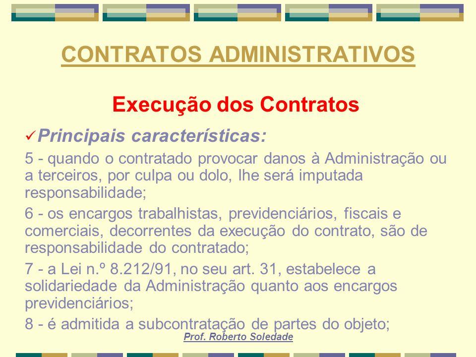 Prof. Roberto Soledade CONTRATOS ADMINISTRATIVOS Execução dos Contratos Principais características: 5 - quando o contratado provocar danos à Administr