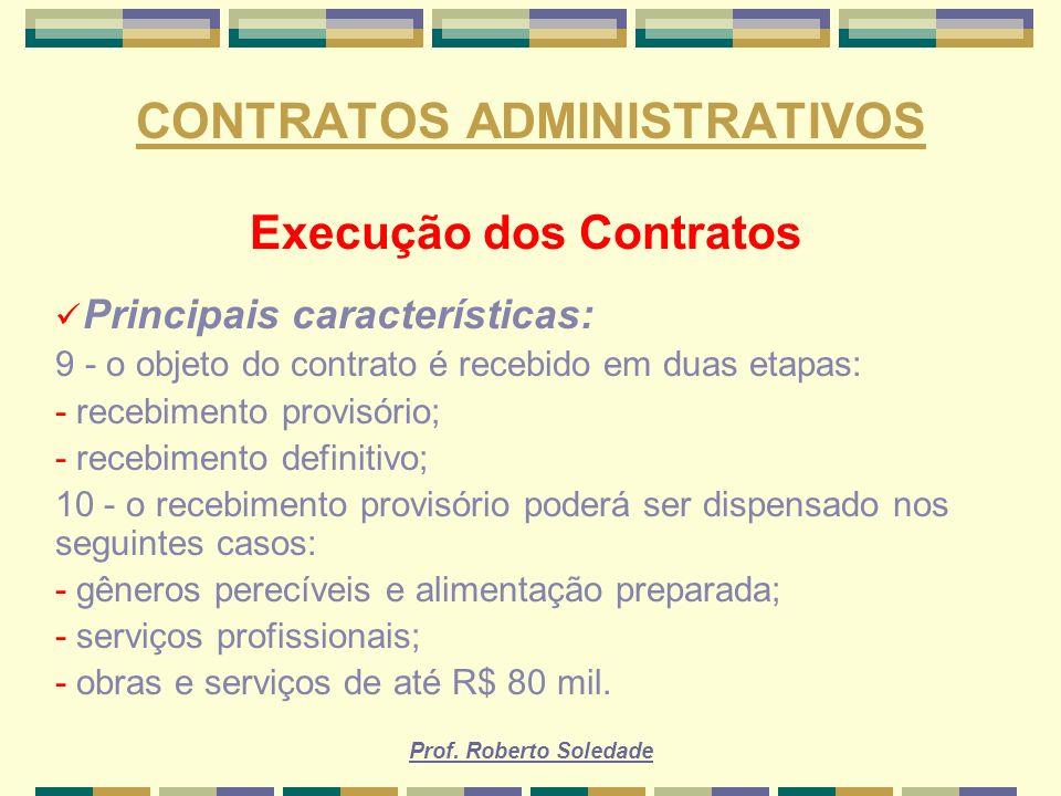 Prof. Roberto Soledade CONTRATOS ADMINISTRATIVOS Execução dos Contratos Principais características: 9 - o objeto do contrato é recebido em duas etapas