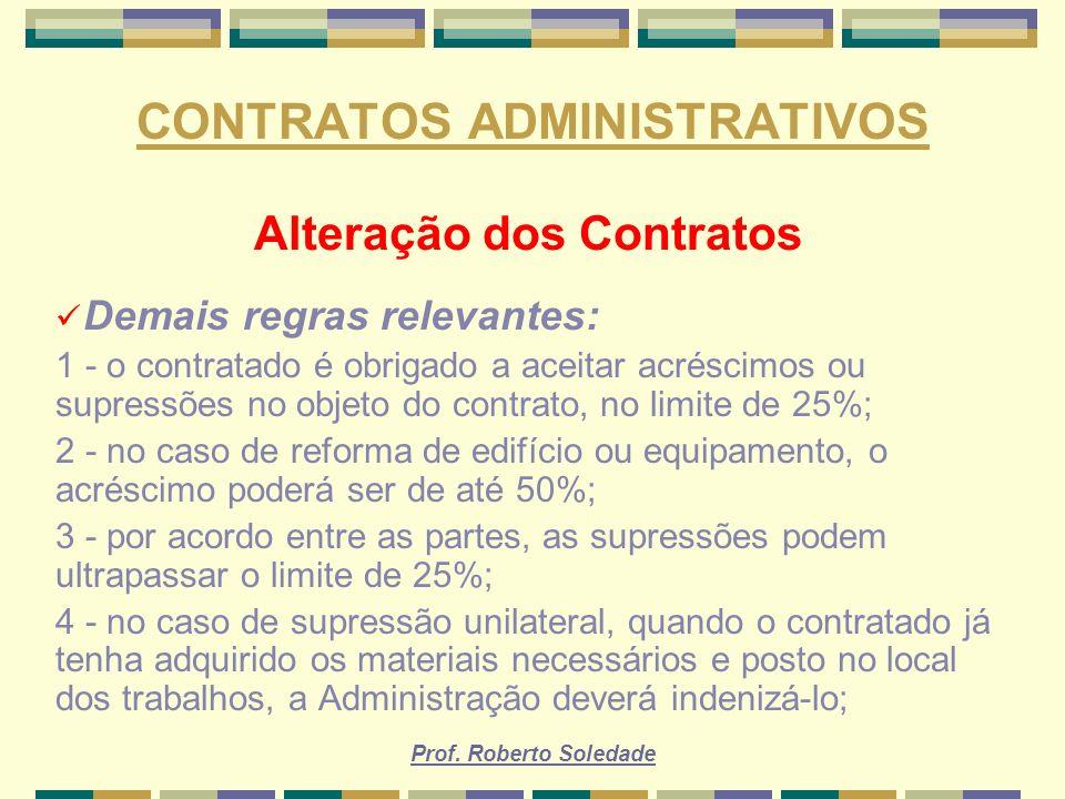 Prof. Roberto Soledade CONTRATOS ADMINISTRATIVOS Alteração dos Contratos Demais regras relevantes: 1 - o contratado é obrigado a aceitar acréscimos ou