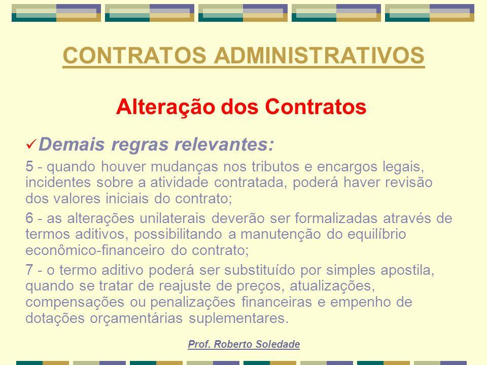 Prof. Roberto Soledade CONTRATOS ADMINISTRATIVOS Alteração dos Contratos Demais regras relevantes: 5 - quando houver mudanças nos tributos e encargos