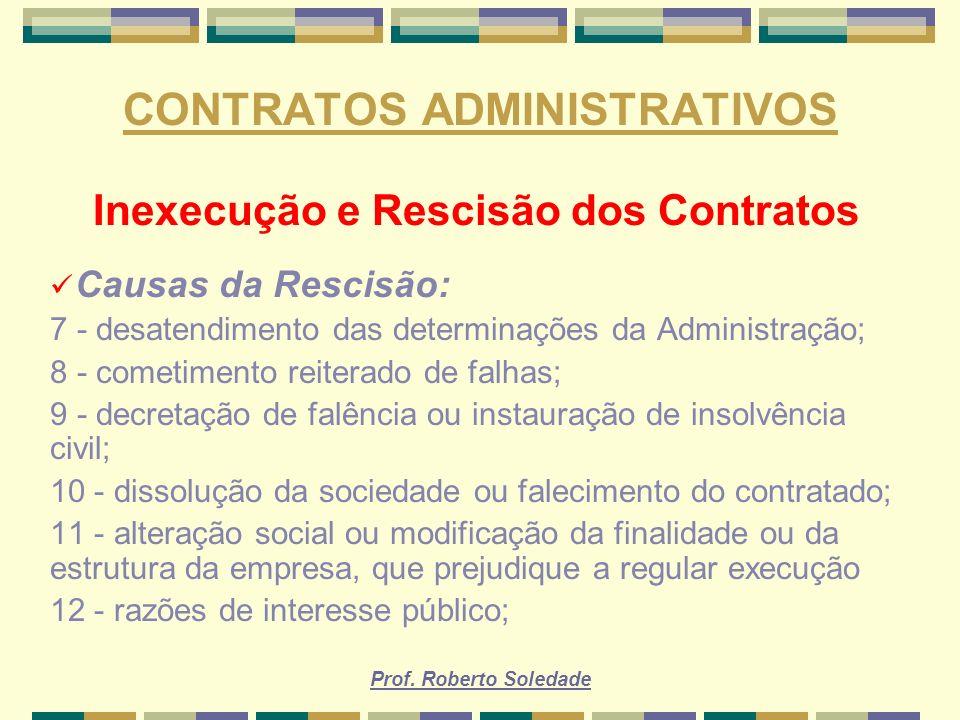 Prof. Roberto Soledade CONTRATOS ADMINISTRATIVOS Inexecução e Rescisão dos Contratos Causas da Rescisão: 7 - desatendimento das determinações da Admin