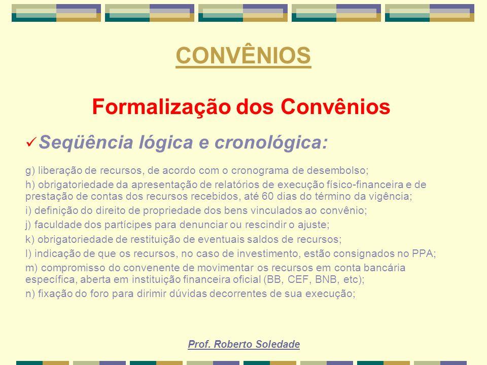 Prof. Roberto Soledade CONVÊNIOS Formalização dos Convênios Seqüência lógica e cronológica: g) liberação de recursos, de acordo com o cronograma de de