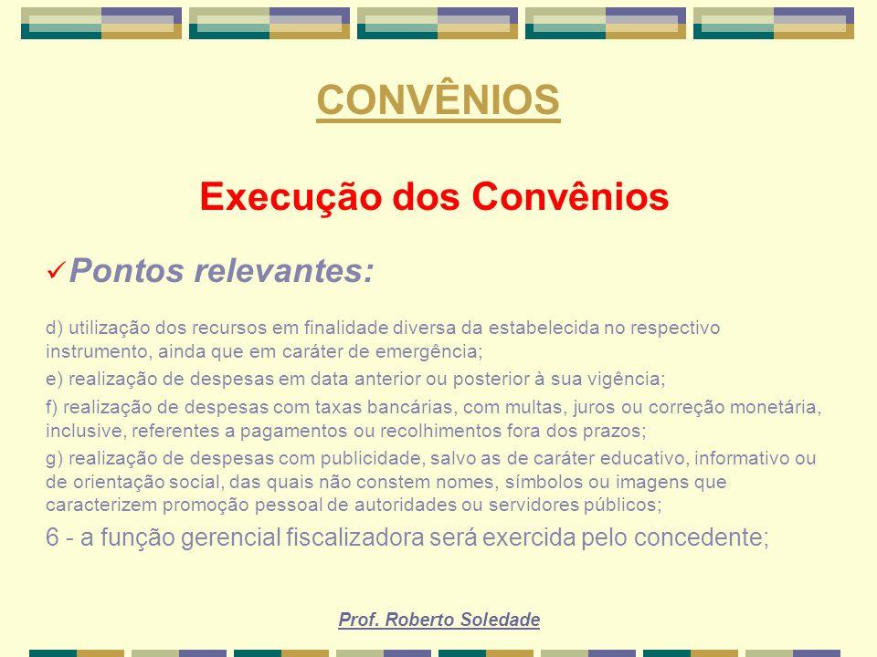 Prof. Roberto Soledade CONVÊNIOS Execução dos Convênios Pontos relevantes: d) utilização dos recursos em finalidade diversa da estabelecida no respect