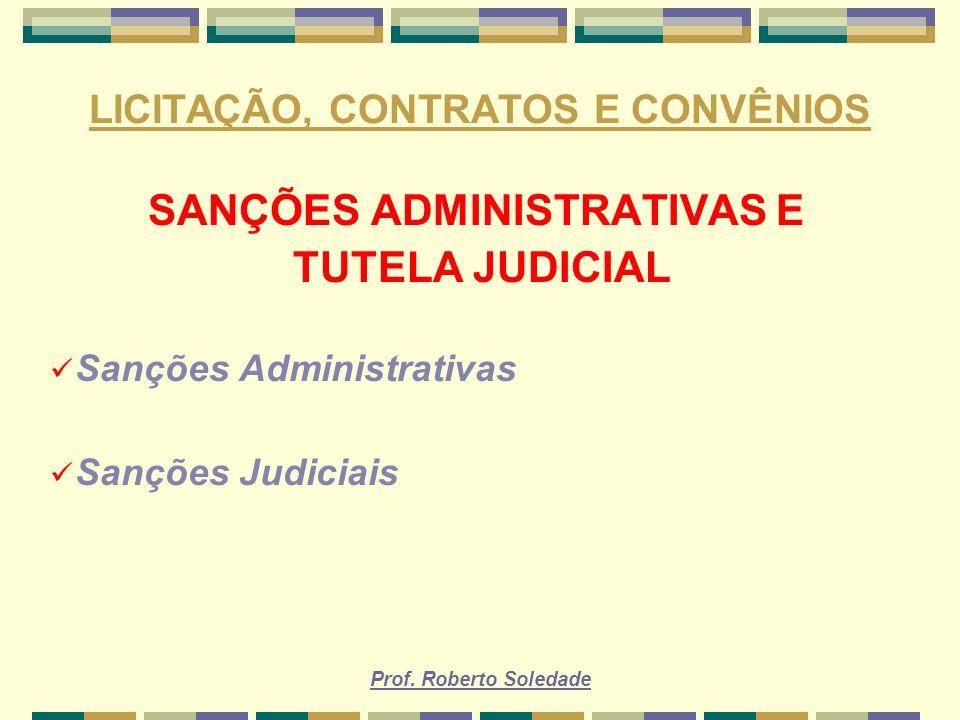 Prof. Roberto Soledade LICITAÇÃO, CONTRATOS E CONVÊNIOS SANÇÕES ADMINISTRATIVAS E TUTELA JUDICIAL Sanções Administrativas Sanções Judiciais