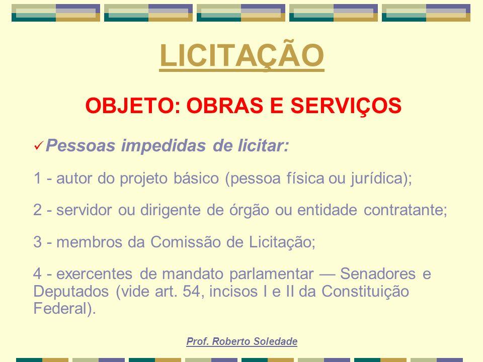 Prof. Roberto Soledade LICITAÇÃO OBJETO: OBRAS E SERVIÇOS Pessoas impedidas de licitar: 1 - autor do projeto básico (pessoa física ou jurídica); 2 - s