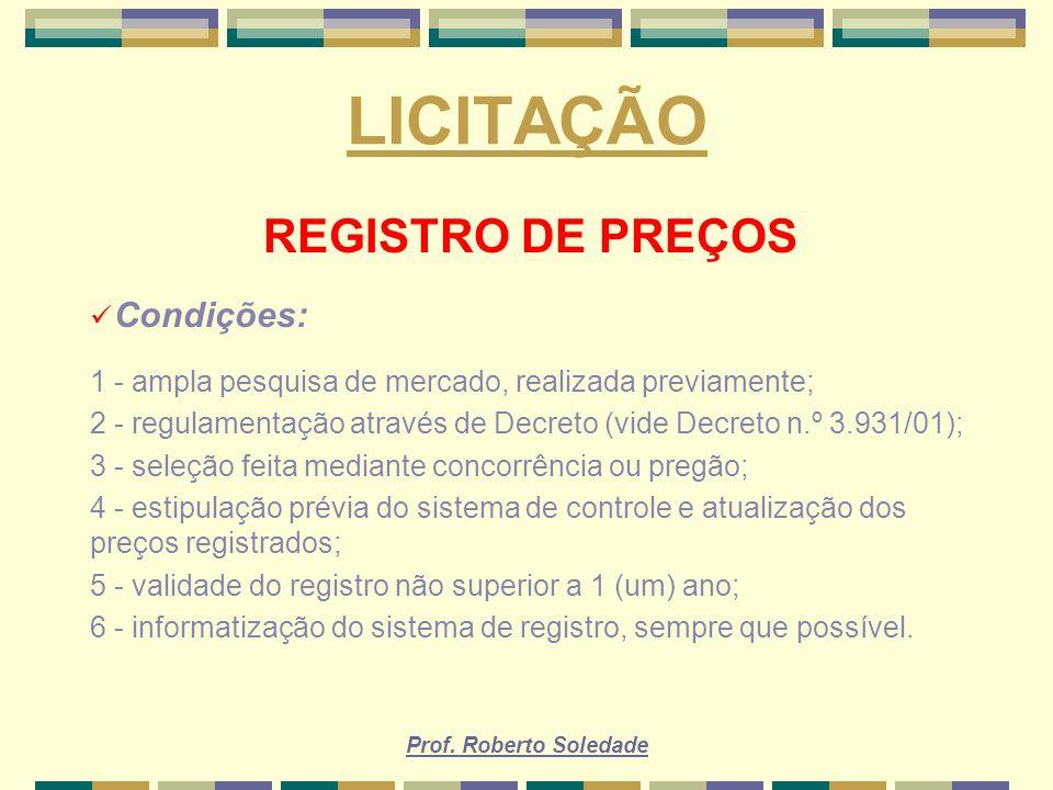 Prof. Roberto Soledade LICITAÇÃO REGISTRO DE PREÇOS Condições: 1 - ampla pesquisa de mercado, realizada previamente; 2 - regulamentação através de Dec