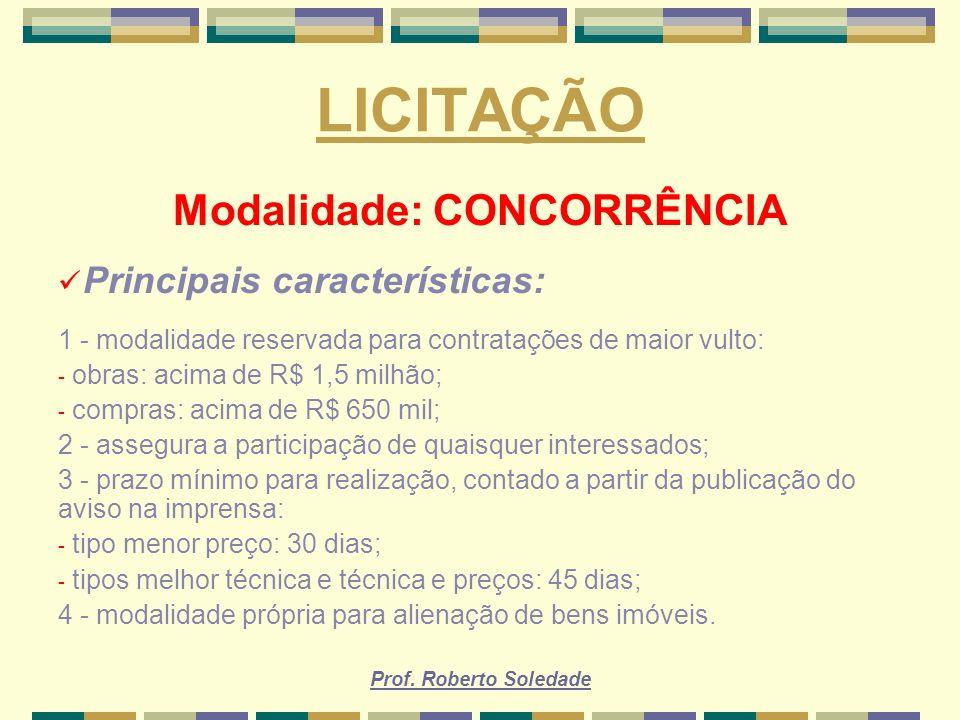Prof. Roberto Soledade LICITAÇÃO Modalidade: CONCORRÊNCIA Principais características: 1 - modalidade reservada para contratações de maior vulto: - obr