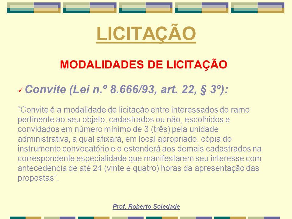Prof. Roberto Soledade LICITAÇÃO MODALIDADES DE LICITAÇÃO Convite (Lei n.º 8.666/93, art. 22, § 3º): Convite é a modalidade de licitação entre interes