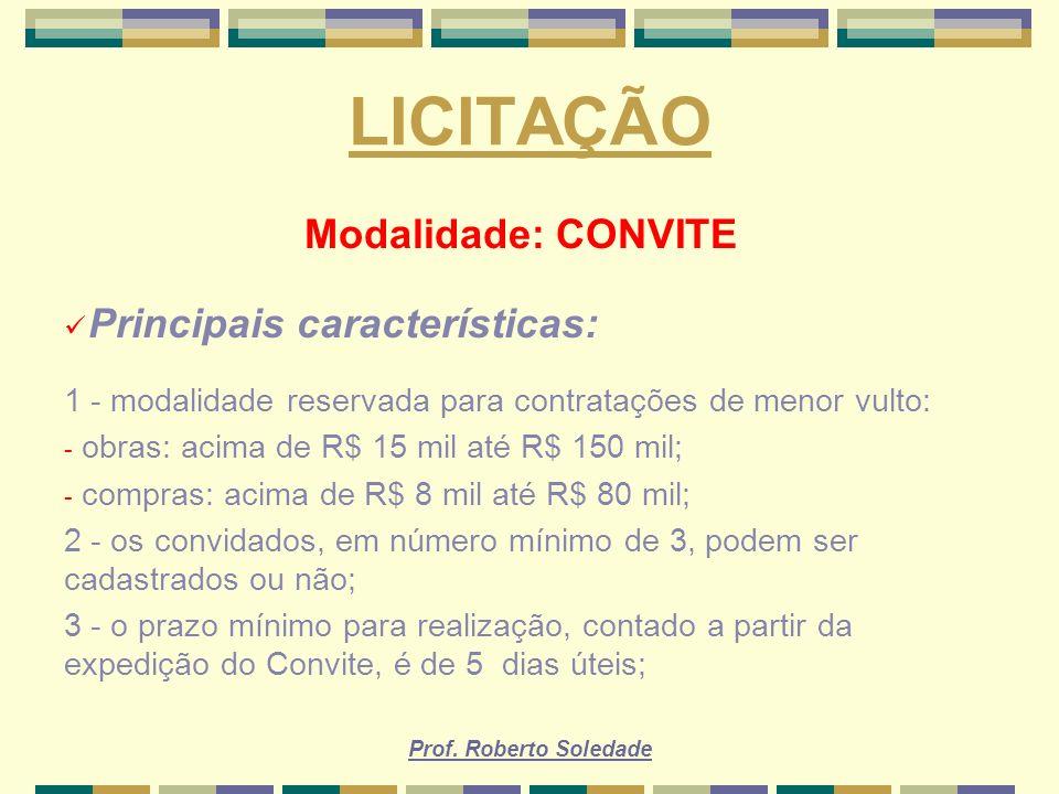 Prof. Roberto Soledade LICITAÇÃO Modalidade: CONVITE Principais características: 1 - modalidade reservada para contratações de menor vulto: - obras: a