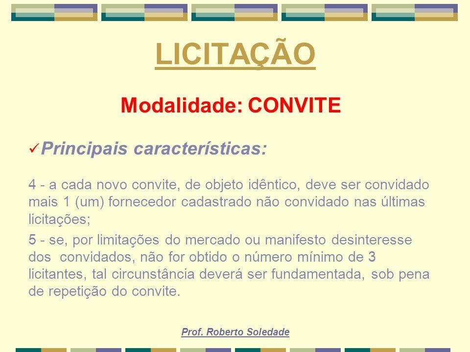 Prof. Roberto Soledade LICITAÇÃO Modalidade: CONVITE Principais características: 4 - a cada novo convite, de objeto idêntico, deve ser convidado mais