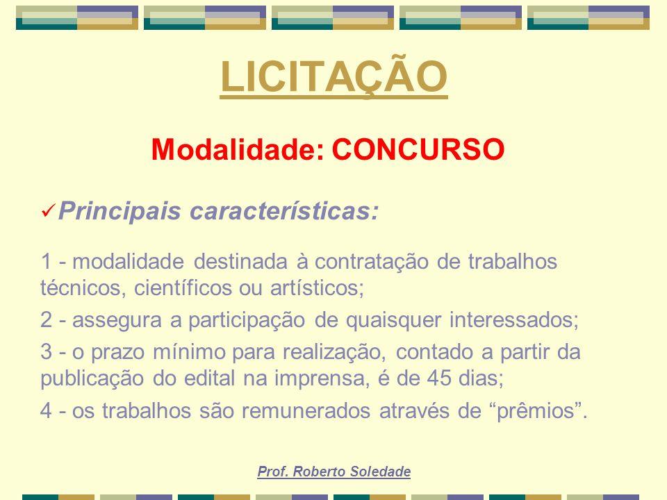 Prof. Roberto Soledade LICITAÇÃO Modalidade: CONCURSO Principais características: 1 - modalidade destinada à contratação de trabalhos técnicos, cientí
