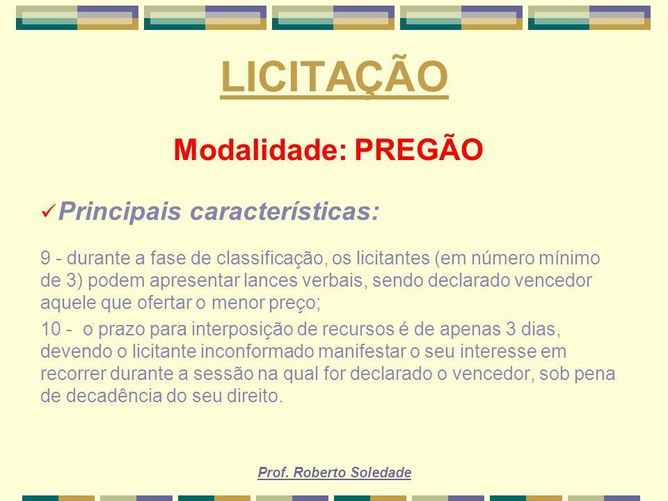 Prof. Roberto Soledade LICITAÇÃO Modalidade: PREGÃO Principais características: 9 - durante a fase de classificação, os licitantes (em número mínimo d