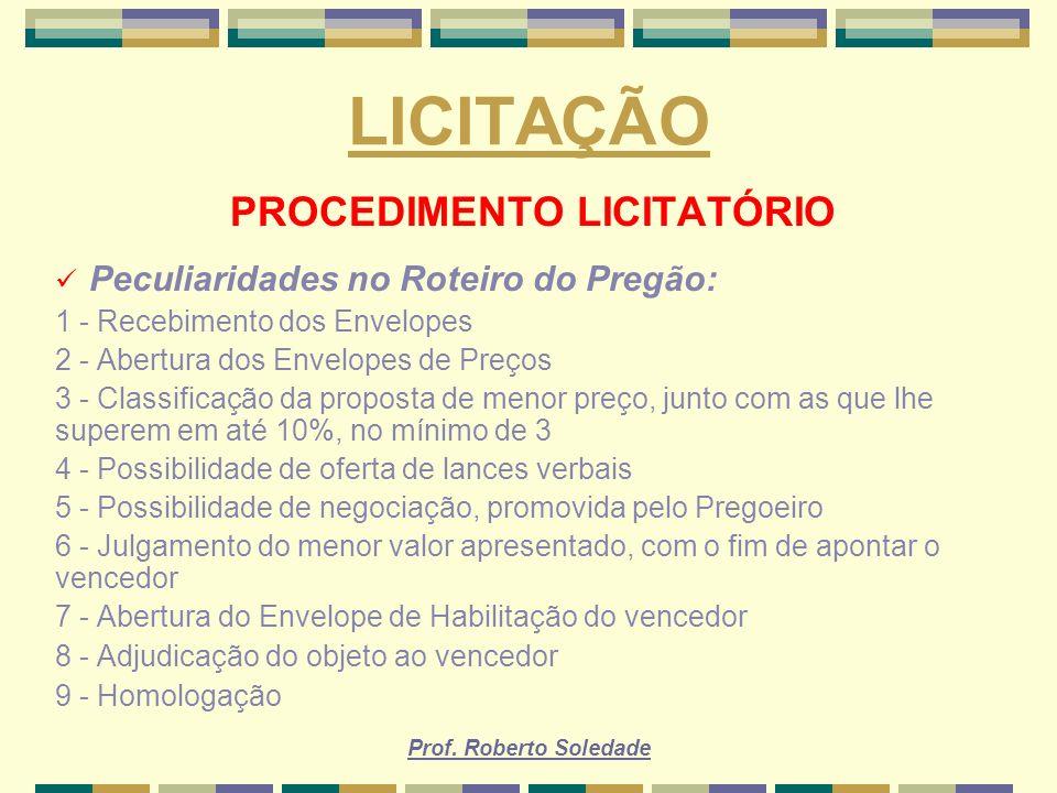 Prof. Roberto Soledade LICITAÇÃO PROCEDIMENTO LICITATÓRIO Peculiaridades no Roteiro do Pregão: 1 - Recebimento dos Envelopes 2 - Abertura dos Envelope