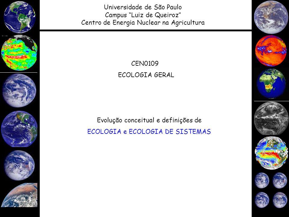 CEN0109 ECOLOGIA GERAL Universidade de São Paulo Campus Luiz de Queiroz Centro de Energia Nuclear na Agricultura Evolução conceitual e definições de E