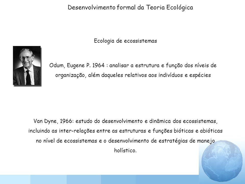 Odum, Eugene P. 1964 : analisar a estrutura e função dos níveis de organização, além daqueles relativos aos indivíduos e espécies Ecologia de ecossist