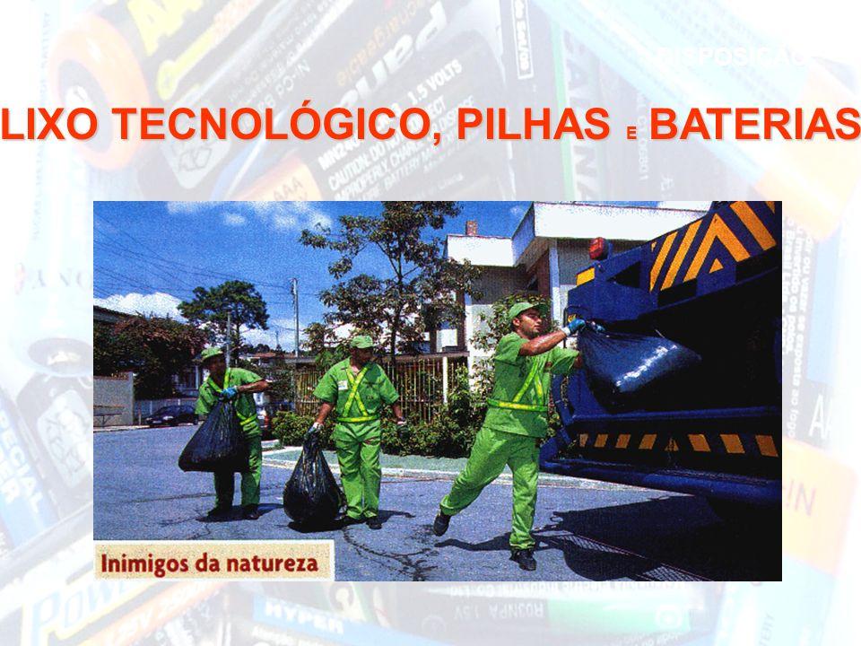 DISPOSIÇÃO LIXO TECNOLÓGICO, PILHAS E BATERIAS