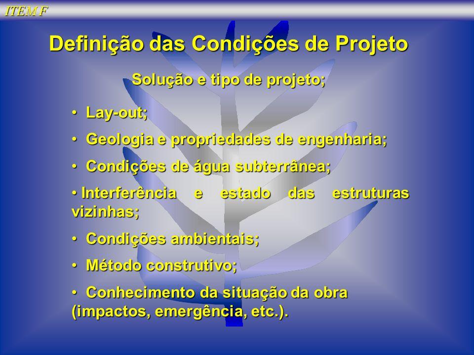 ITEM F Definição das Condições de Projeto Solução e tipo de projeto; Lay-out; Lay-out; Geologia e propriedades de engenharia; Geologia e propriedades