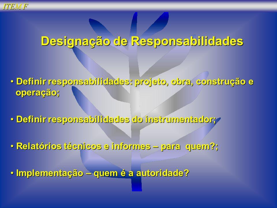 ITEM F Designação de Responsabilidades Definir responsabilidades: projeto, obra, construção e operação; Definir responsabilidades: projeto, obra, cons