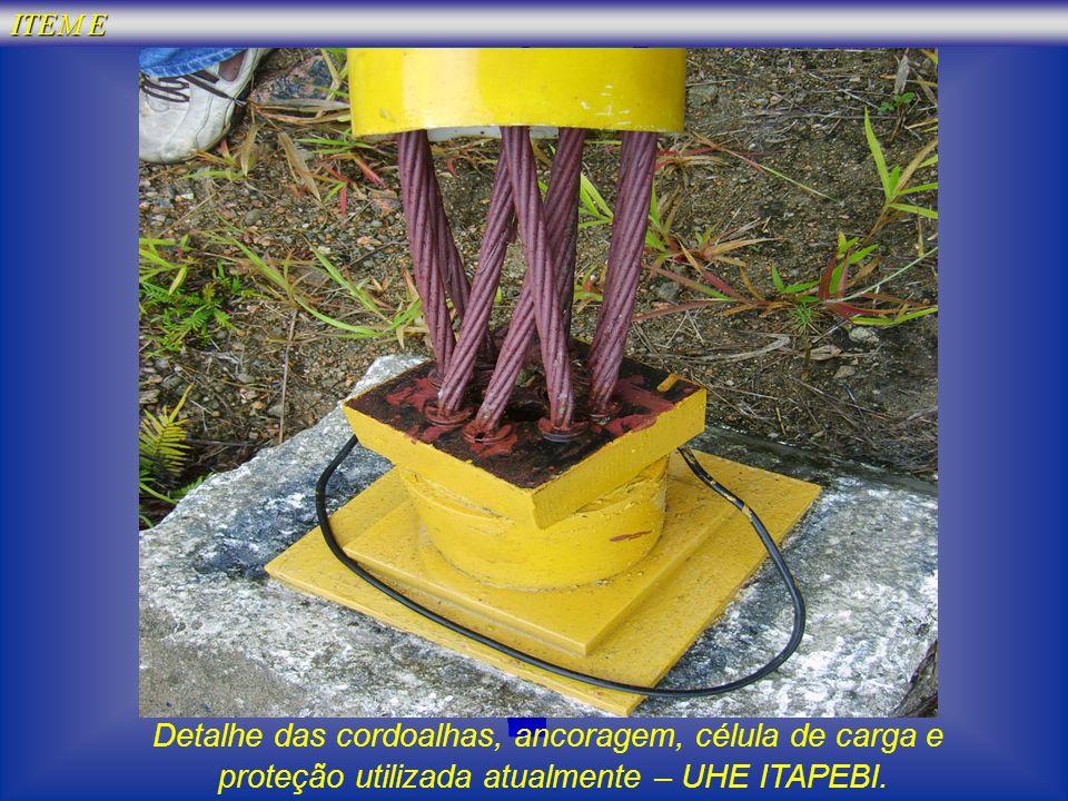 Detalhe das cordoalhas, ancoragem, célula de carga e proteção utilizada atualmente – UHE ITAPEBI. ITEM E