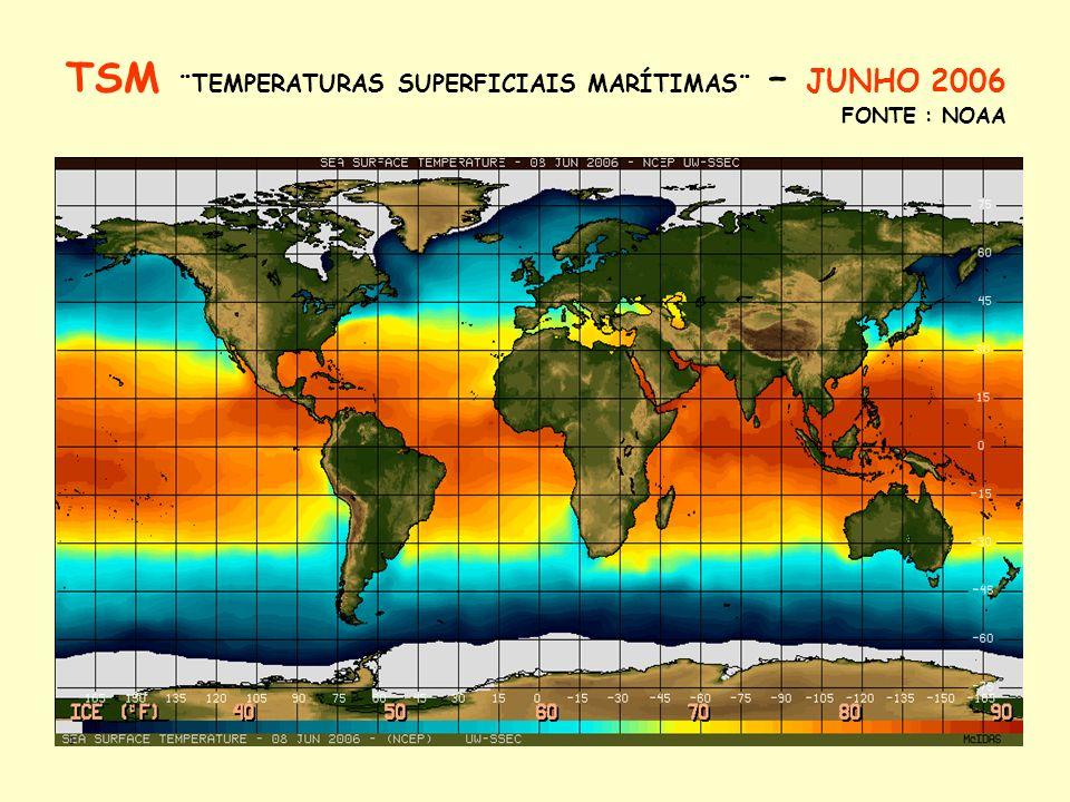TSM ¨TEMPERATURAS SUPERFICIAIS MARÍTIMAS¨ – JUNHO 2006 FONTE : NOAA