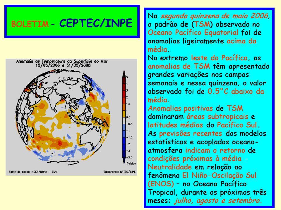 BOLETIM – CEPTEC/INPE Na segunda quinzena de maio 2006, o padrão de (TSM) observado no Oceano Pacífico Equatorial foi de anomalias ligeiramente acima