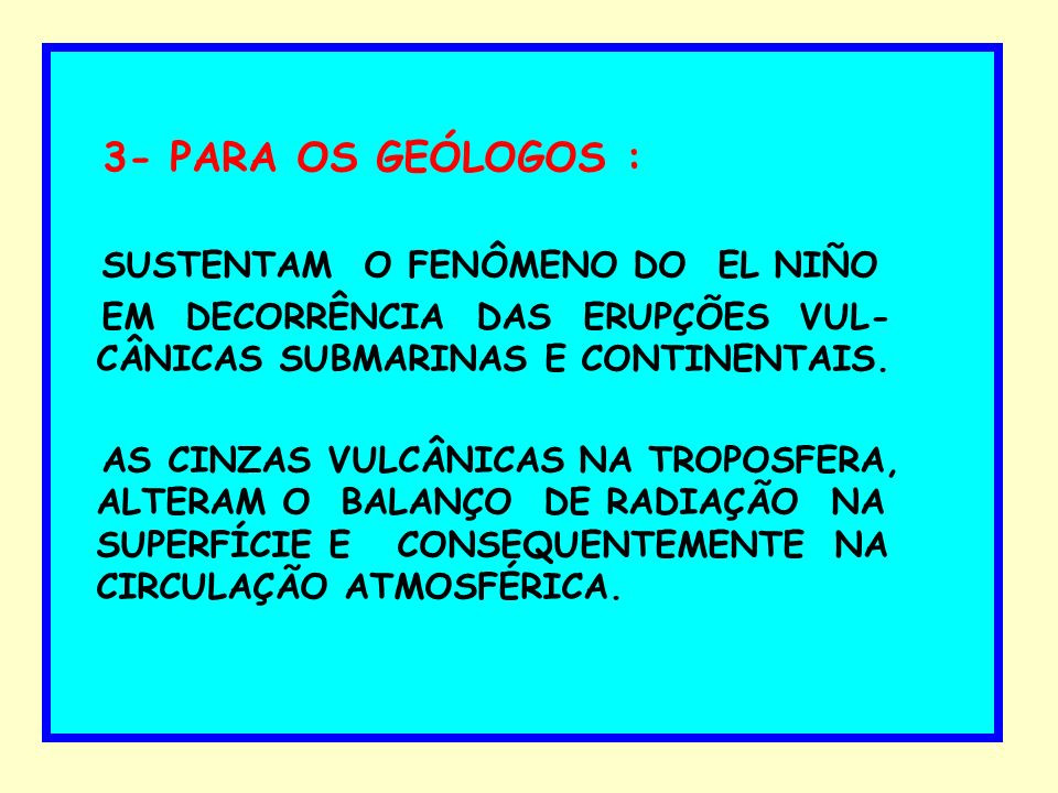 OS EVENTOS DO AQUECIMENTO OCEÂNICO TERIA UMA RELAÇÃO COM AS ERUPÇÕES VULCÂNICAS COMO: - El Chichón - México - 1982 - El Nevado del Ruiz-Colômbia- 1985 - Pinatubo – Filipinas - 1991