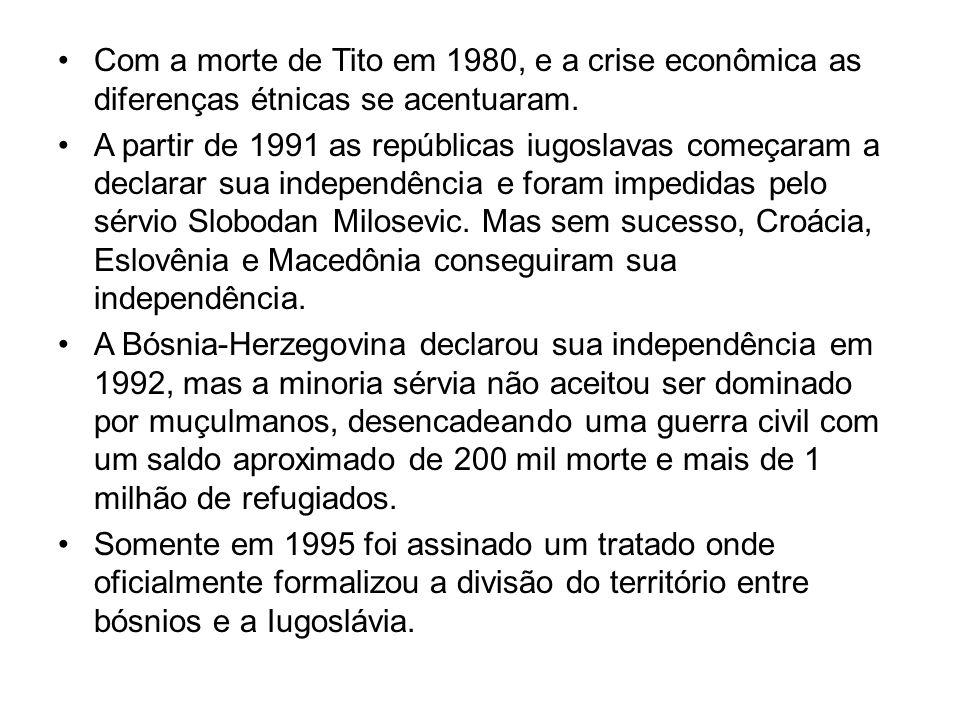 Com a morte de Tito em 1980, e a crise econômica as diferenças étnicas se acentuaram. A partir de 1991 as repúblicas iugoslavas começaram a declarar s