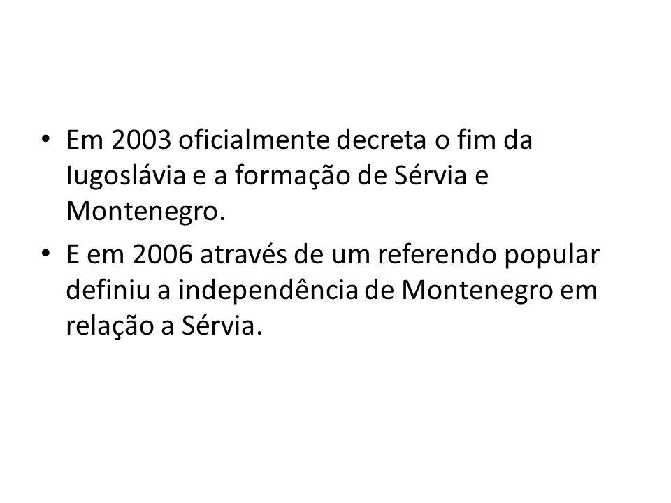 Em 2003 oficialmente decreta o fim da Iugoslávia e a formação de Sérvia e Montenegro. E em 2006 através de um referendo popular definiu a independênci