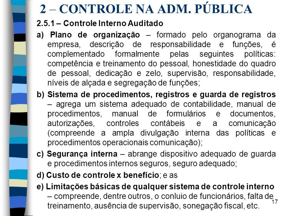 17 2 – CONTROLE NA ADM. PÚBLICA 2.5.1 – Controle Interno Auditado a) Plano de organização – formado pelo organograma da empresa, descrição de responsa