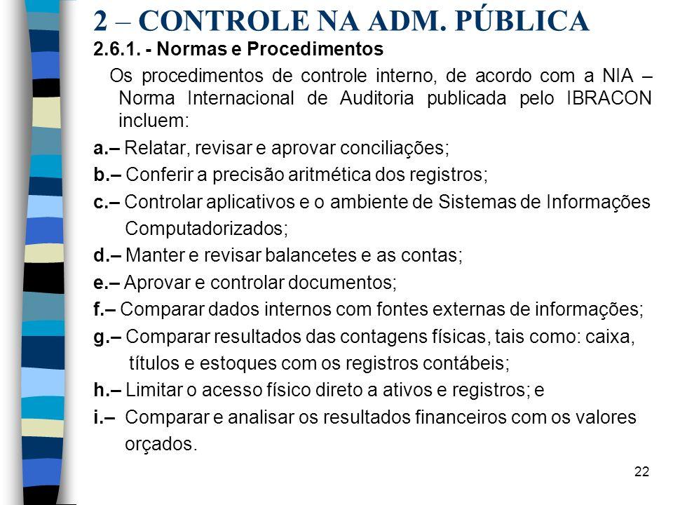 22 2 – CONTROLE NA ADM. PÚBLICA 2.6.1. - Normas e Procedimentos Os procedimentos de controle interno, de acordo com a NIA – Norma Internacional de Aud