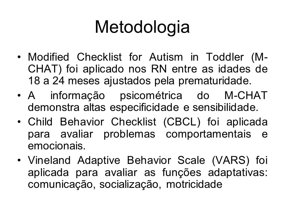 Metodologia Modified Checklist for Autism in Toddler (M- CHAT) foi aplicado nos RN entre as idades de 18 a 24 meses ajustados pela prematuridade. A in