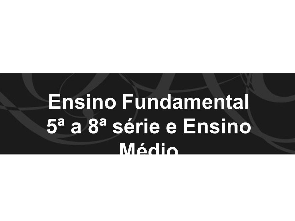 Ensino Fundamental 5ª a 8ª série e Ensino Médio