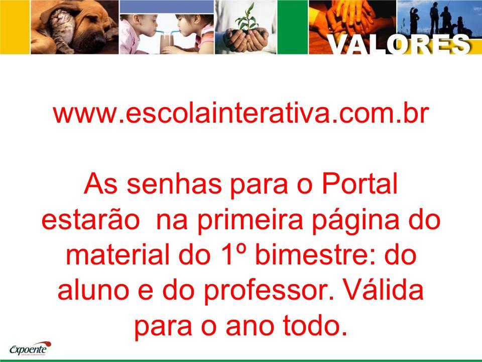 www.escolainterativa.com.br As senhas para o Portal estarão na primeira página do material do 1º bimestre: do aluno e do professor. Válida para o ano
