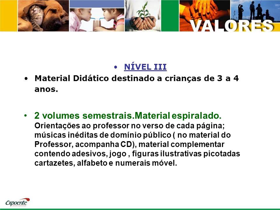 NÍVEL III Material Didático destinado a crianças de 3 a 4 anos. 2 volumes semestrais.Material espiralado. Orientações ao professor no verso de cada pá
