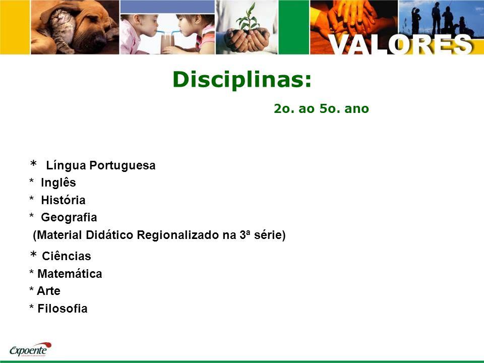 Disciplinas: 2o. ao 5o. ano * Língua Portuguesa * Inglês * História * Geografia (Material Didático Regionalizado na 3ª série) * Ciências * Matemática