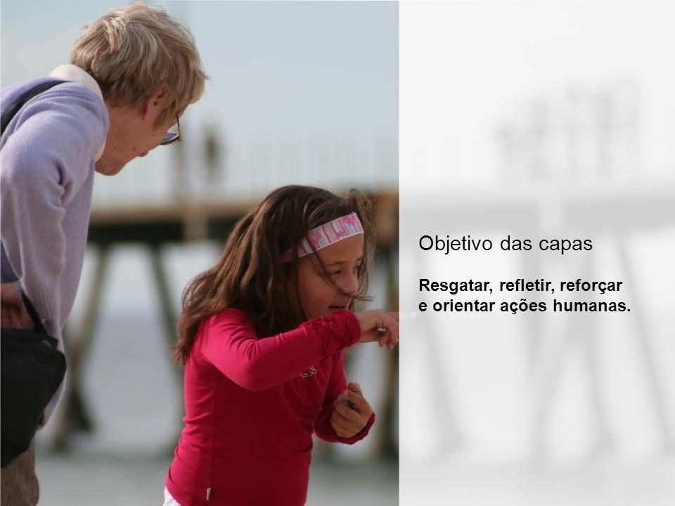 Objetivo das capas Resgatar, refletir, reforçar e orientar ações humanas.
