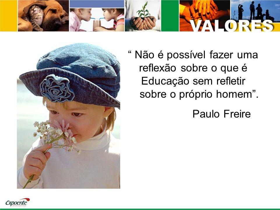 Não é possível fazer uma reflexão sobre o que é Educação sem refletir sobre o próprio homem. Paulo Freire