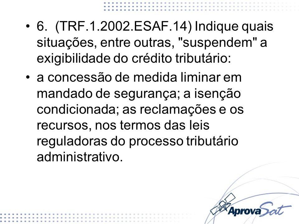 6. (TRF.1.2002.ESAF.14) Indique quais situações, entre outras,