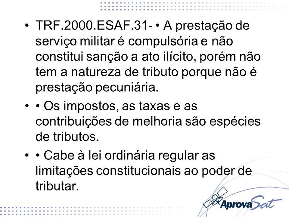 TRF.2000.ESAF.31- A prestação de serviço militar é compulsória e não constitui sanção a ato ilícito, porém não tem a natureza de tributo porque não é