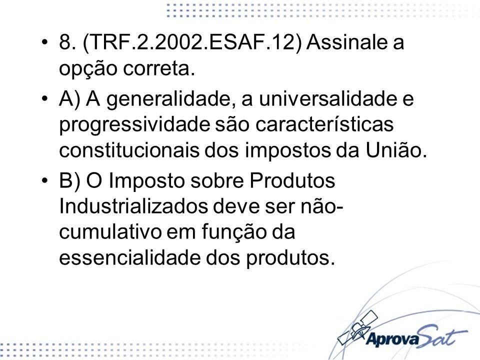 8. (TRF.2.2002.ESAF.12) Assinale a opção correta. A) A generalidade, a universalidade e progressividade são características constitucionais dos impost