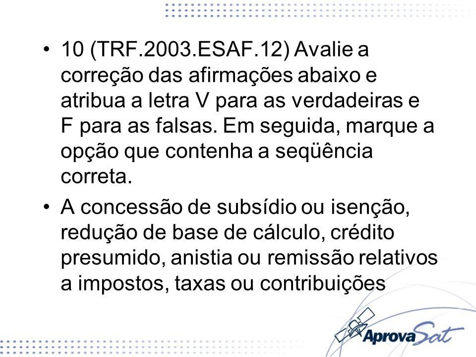 10 (TRF.2003.ESAF.12) Avalie a correção das afirmações abaixo e atribua a letra V para as verdadeiras e F para as falsas. Em seguida, marque a opção q
