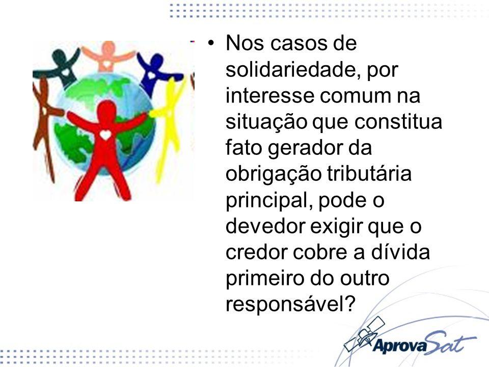 Nos casos de solidariedade, por interesse comum na situação que constitua fato gerador da obrigação tributária principal, pode o devedor exigir que o