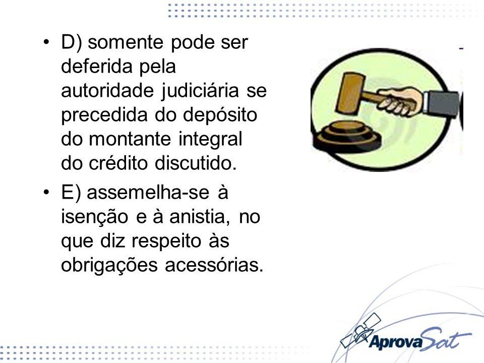 D) somente pode ser deferida pela autoridade judiciária se precedida do depósito do montante integral do crédito discutido. E) assemelha-se à isenção