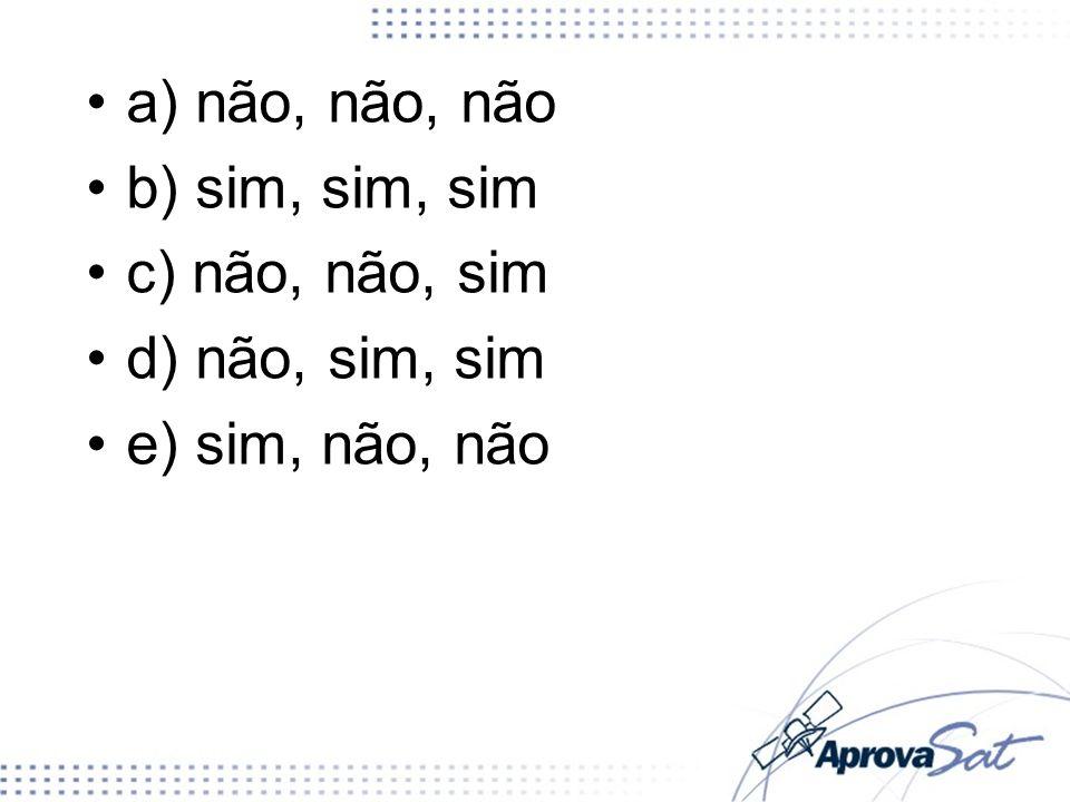 a) não, não, não b) sim, sim, sim c) não, não, sim d) não, sim, sim e) sim, não, não