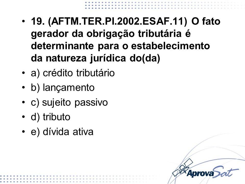 19. (AFTM.TER.PI.2002.ESAF.11) O fato gerador da obrigação tributária é determinante para o estabelecimento da natureza jurídica do(da) a) crédito tri
